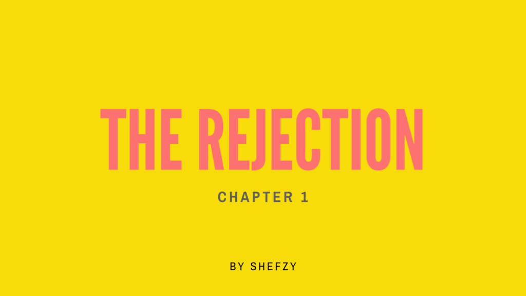 The Rejection - Chapter by Shefzy